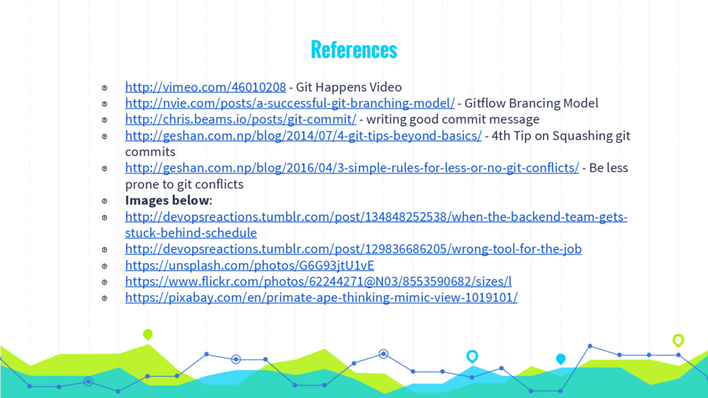 References ◉ http://vimeo.com/46010208 - Git Ha...