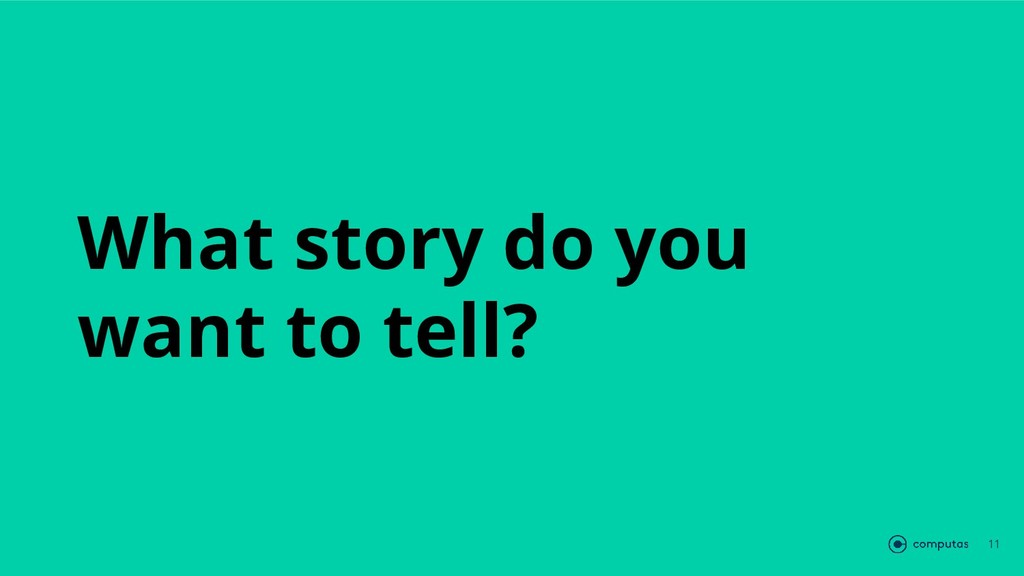 What story do you want to tell? 11