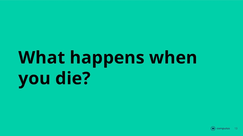 What happens when you die? 13