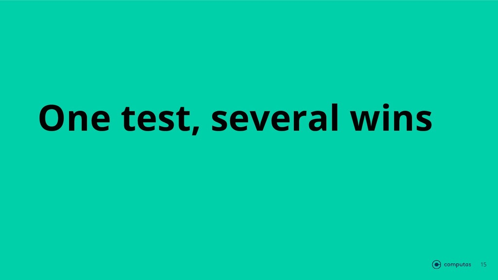 One test, several wins 15