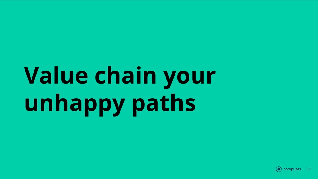Value chain your unhappy paths 17