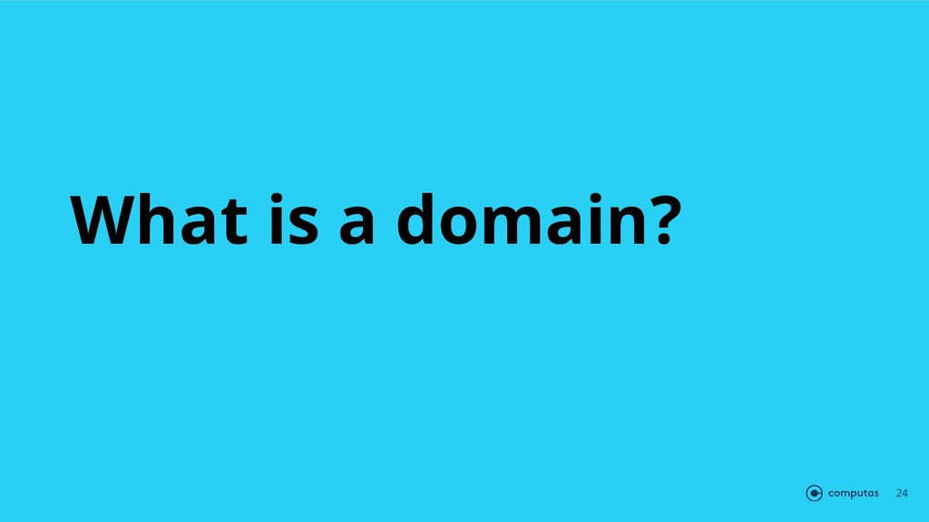 What is a domain? 24
