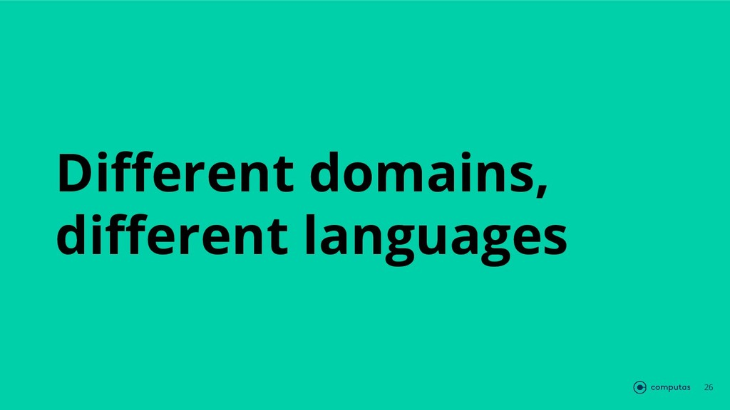 Different domains, different languages 26