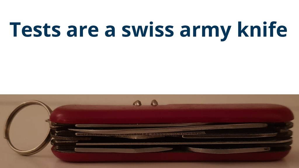 Tests are a swiss army knife 35