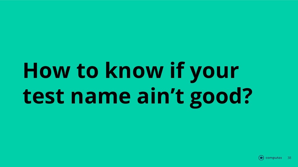 How to know if your test name ain't good? 38