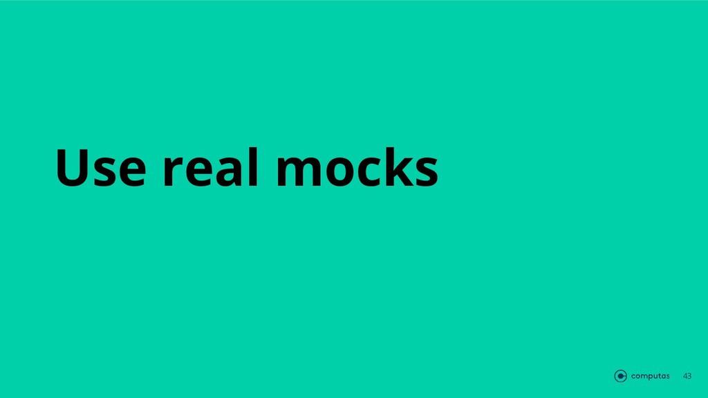 Use real mocks 43