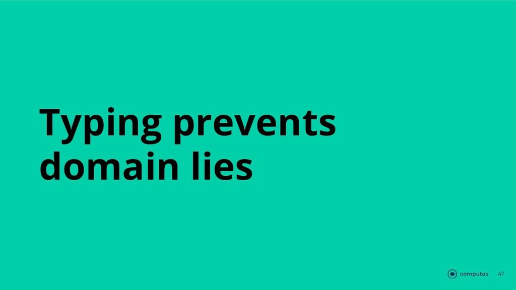Typing prevents domain lies 47