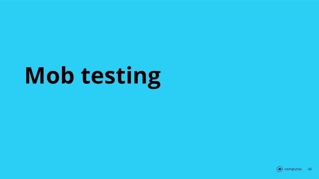 Mob testing 48