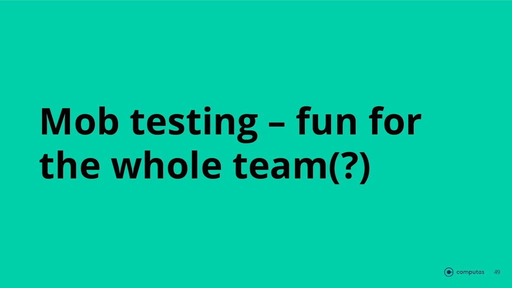 Mob testing – fun for the whole team(?) 49