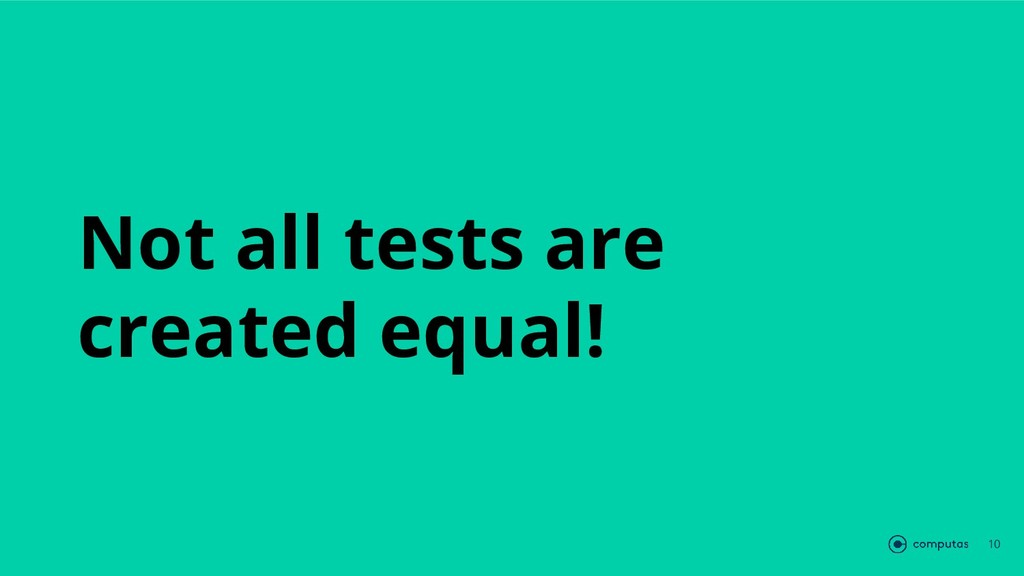 Not all tests are created equal! 10