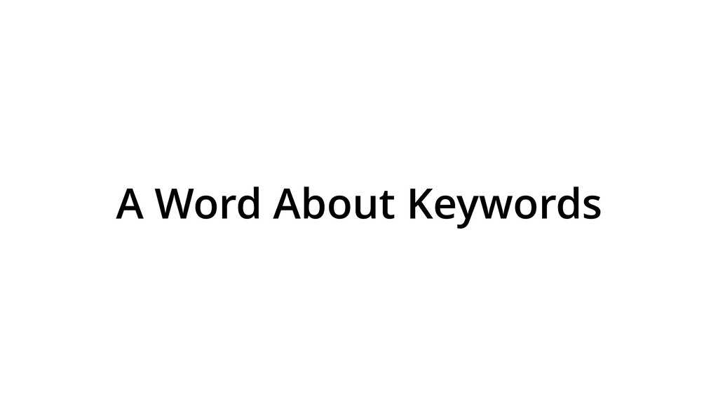 A Word About Keywords