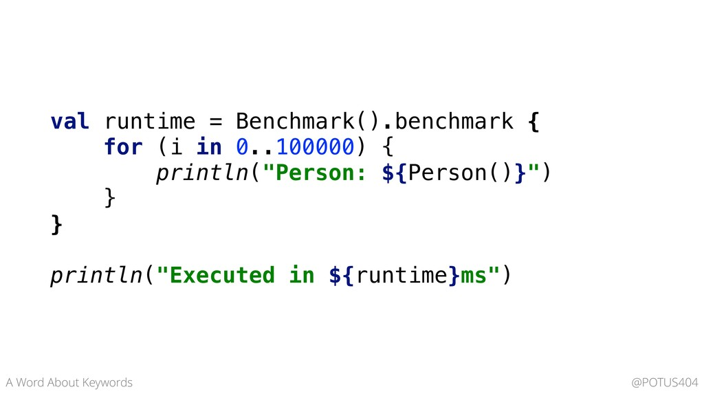 val runtime = Benchmark().benchmark { for (i in...