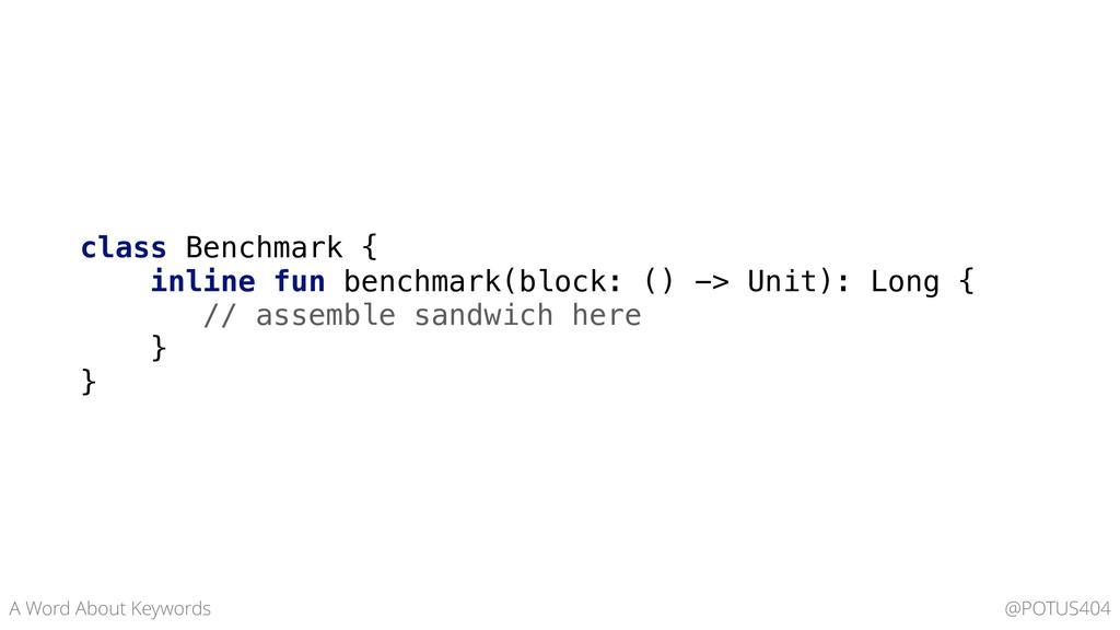 class Benchmark { inline fun benchmark(block: (...