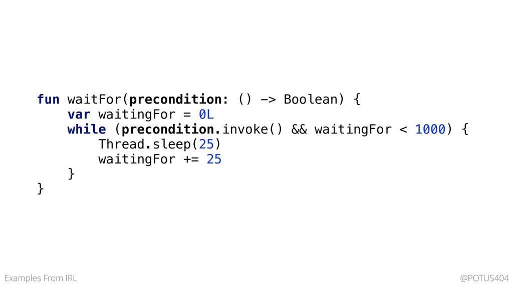 fun waitFor(precondition: () -> Boolean) { var ...