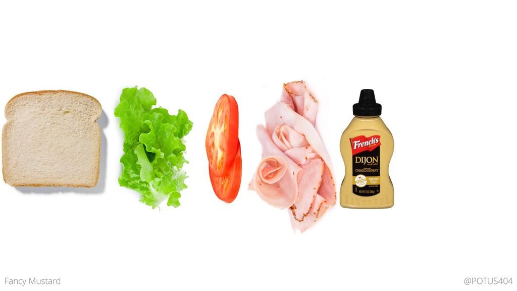 @POTUS404 Fancy Mustard
