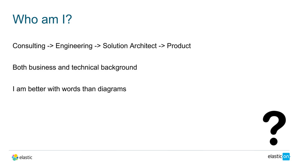 Who am I? Consulting -> Engineering -> Solution...