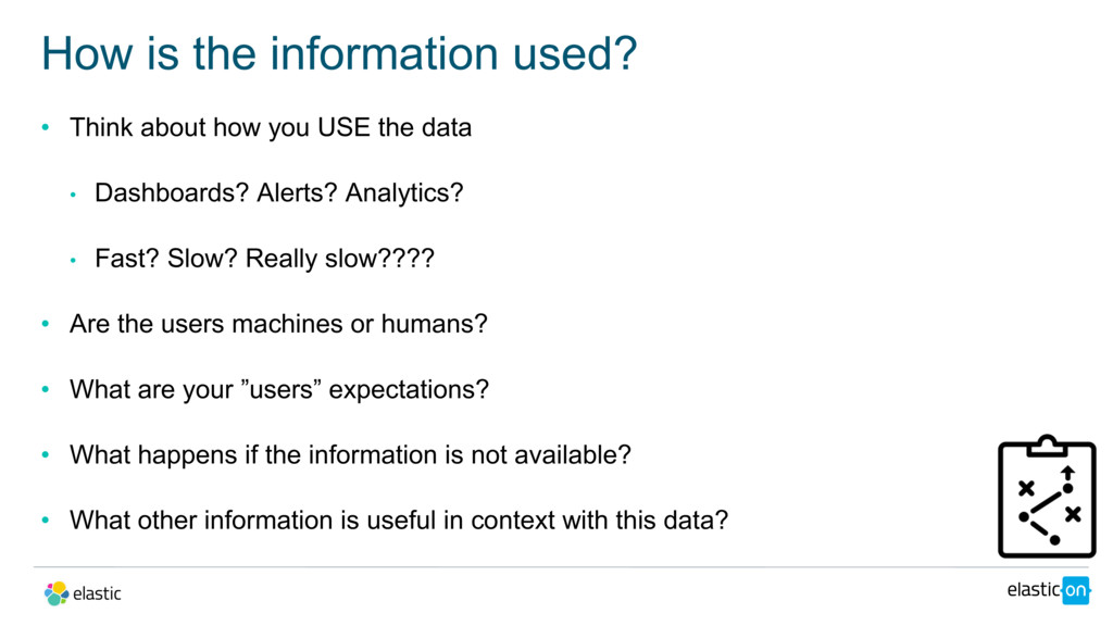 • Think about how you USE the data • Dashboards...