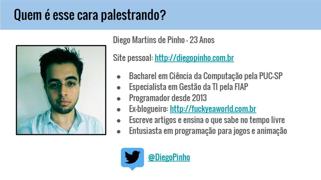 Diego Martins de Pinho - 23 Anos Site pessoal: ...
