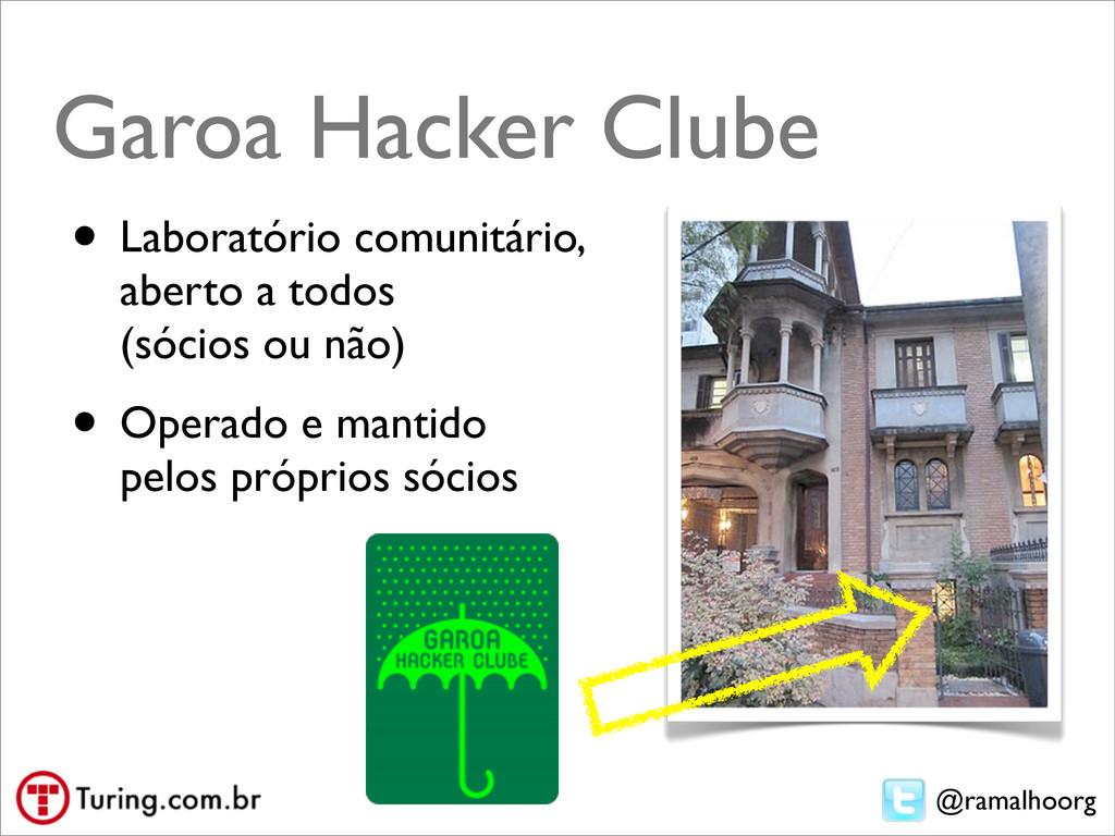 @ramalhoorg Garoa Hacker Clube • Laboratório co...