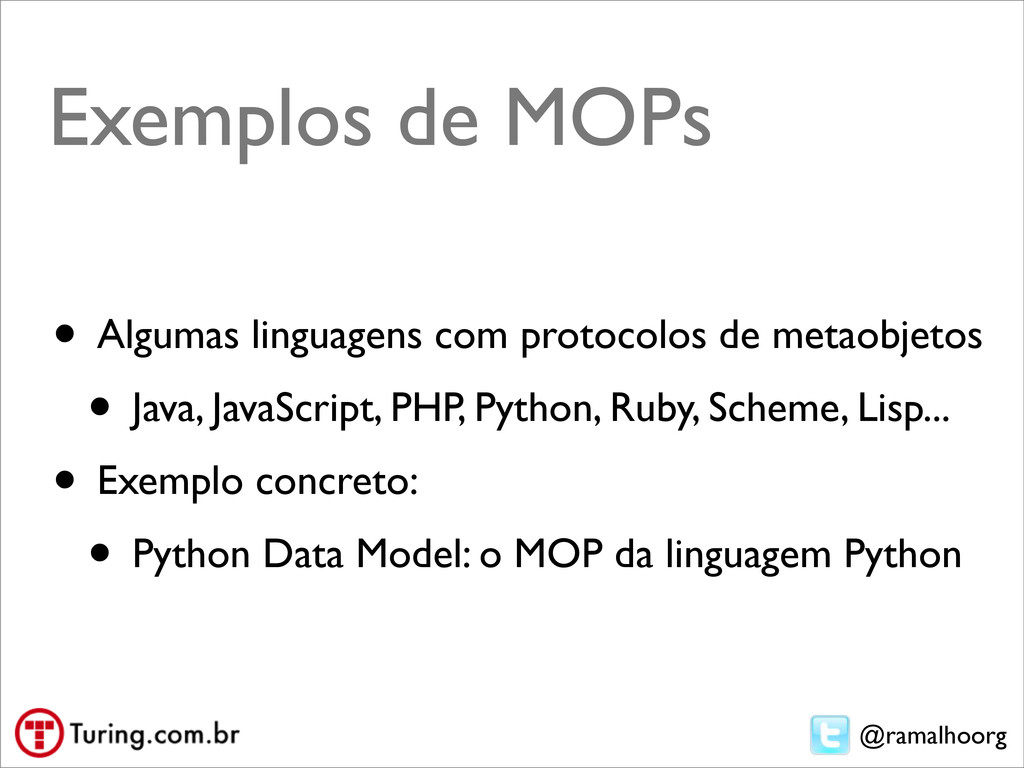 @ramalhoorg Exemplos de MOPs • Algumas linguage...