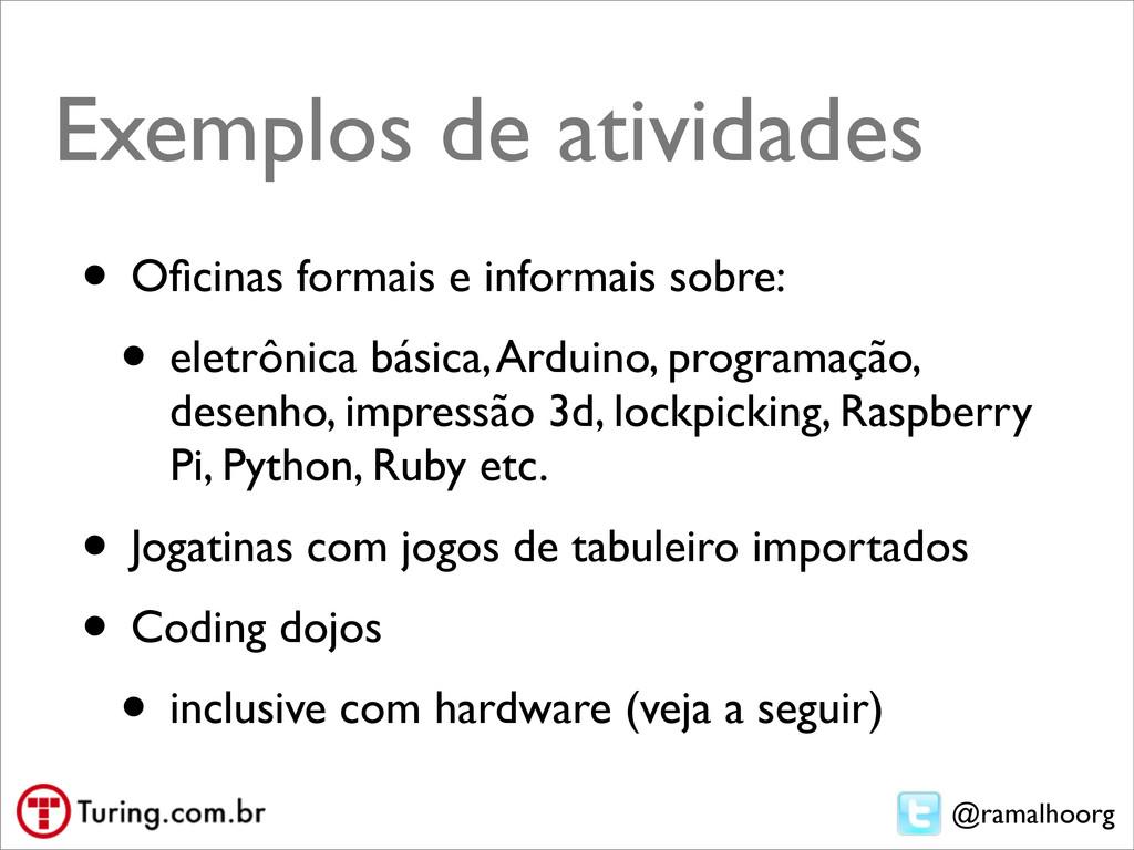 @ramalhoorg Exemplos de atividades • Oficinas fo...