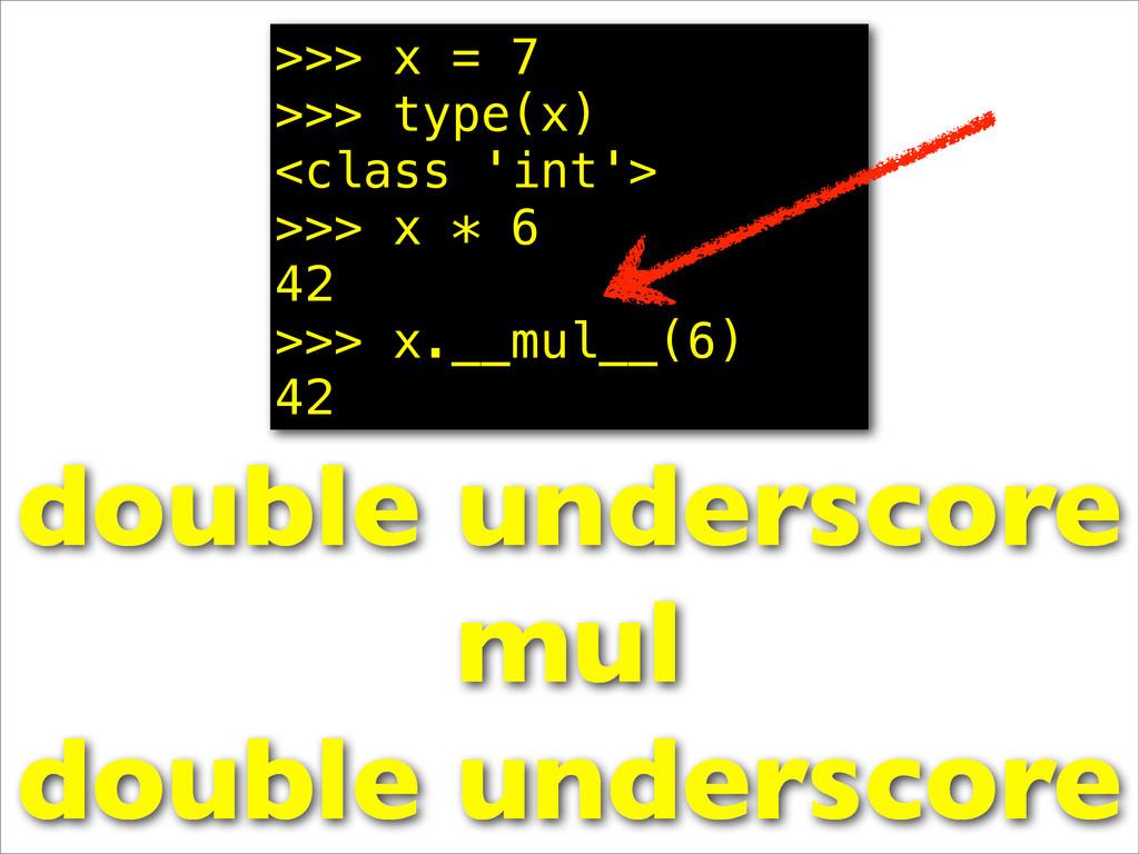 >>> x = 7 >>> type(x) <class 'int'> >>> x * 6 4...