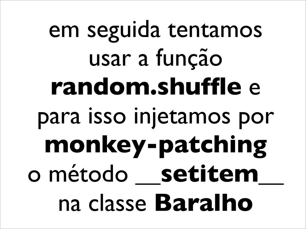 em seguida tentamos usar a função random.shuffle...