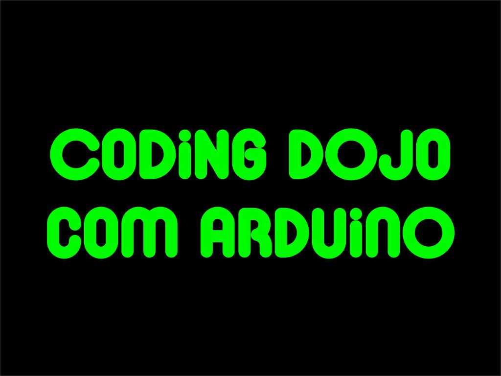 CoDIng dOjo coM arduINO