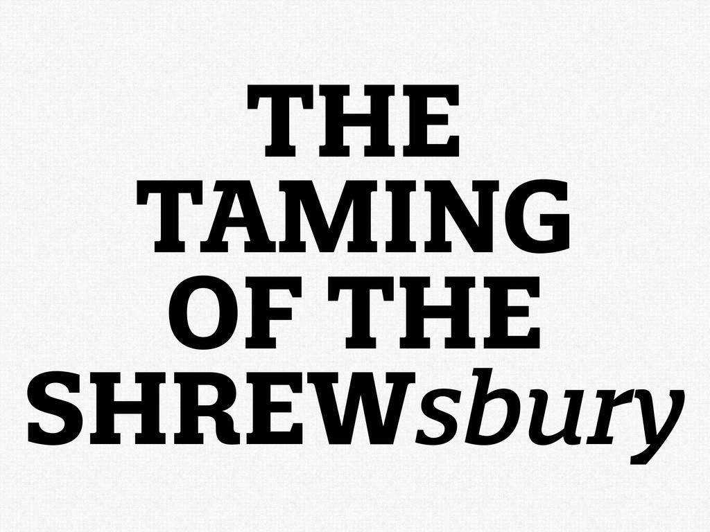 THE TAMING OF THE SHREWsbury
