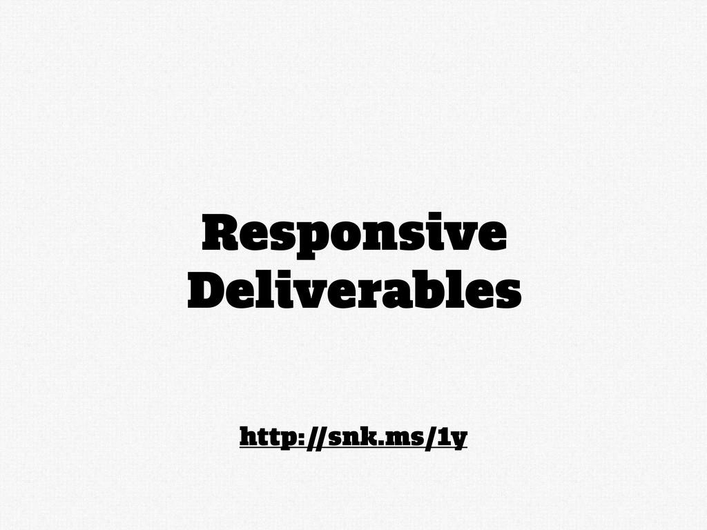 http://snk.ms/1y Responsive Deliverables