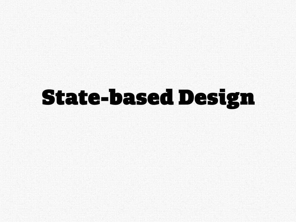 State-based Design