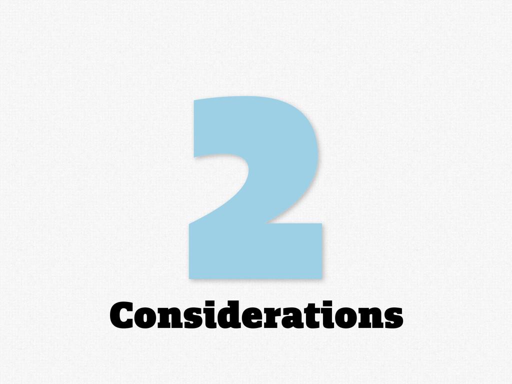 2 Considerations