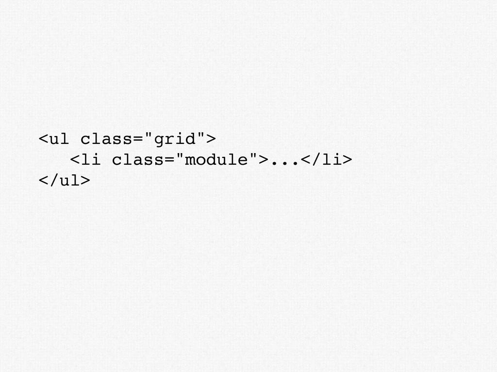 "<ul class=""grid""> <li class=""module"">...</li> <..."