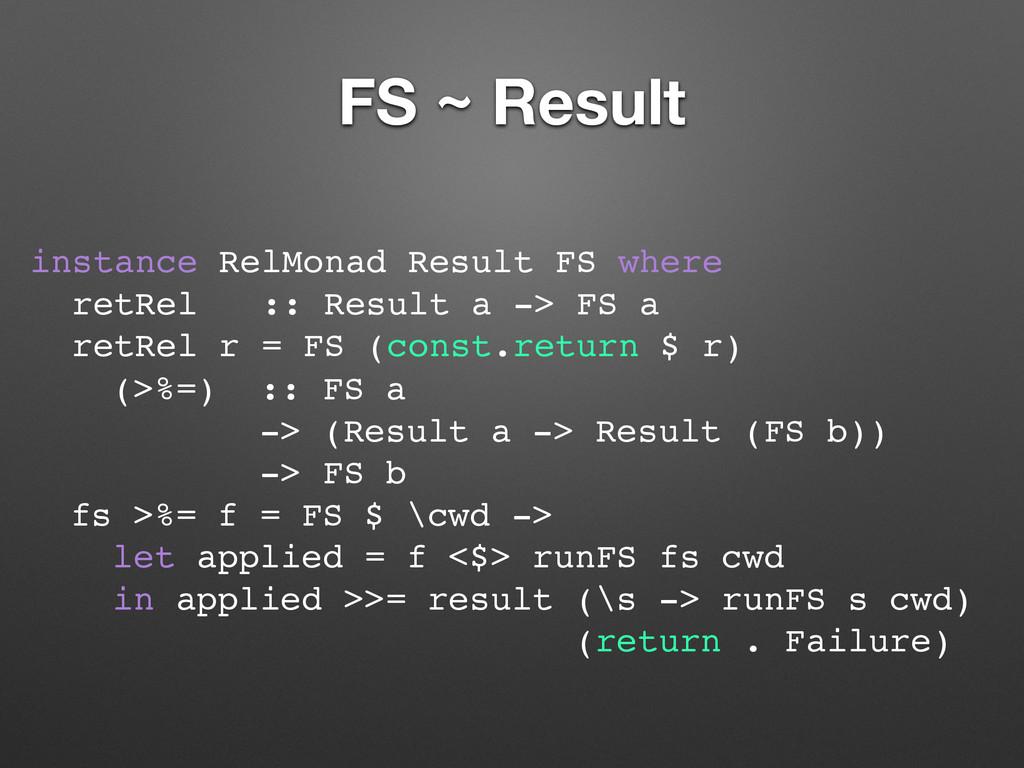 FS ~ Result instance RelMonad Result FS where r...