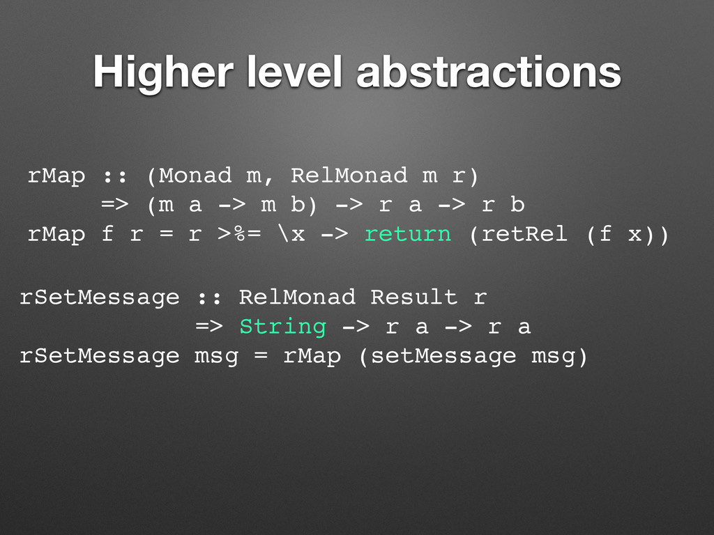 Higher level abstractions rMap :: (Monad m, Rel...