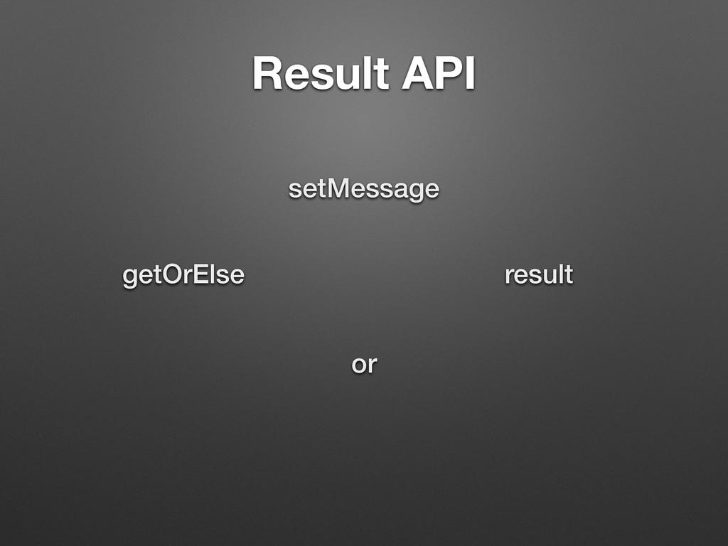Result API setMessage result or getOrElse