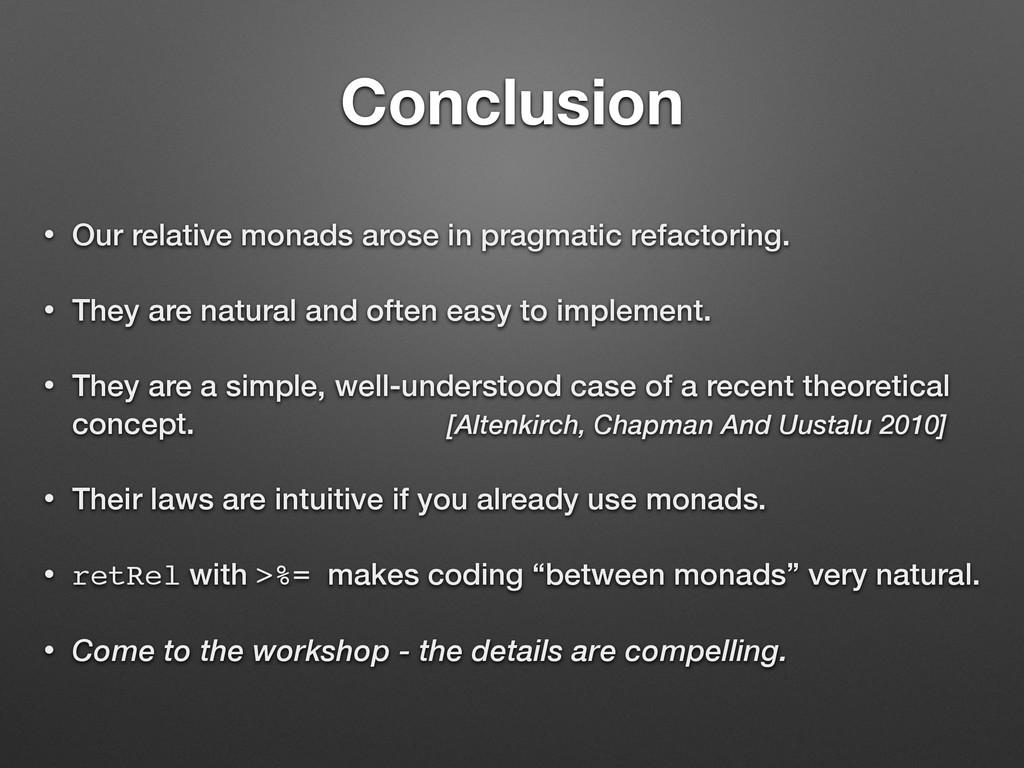 Conclusion • Our relative monads arose in pragm...