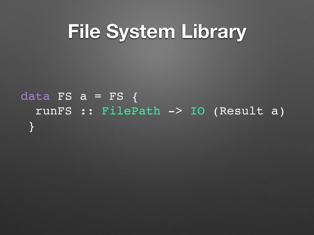 File System Library data FS a = FS { runFS :: F...