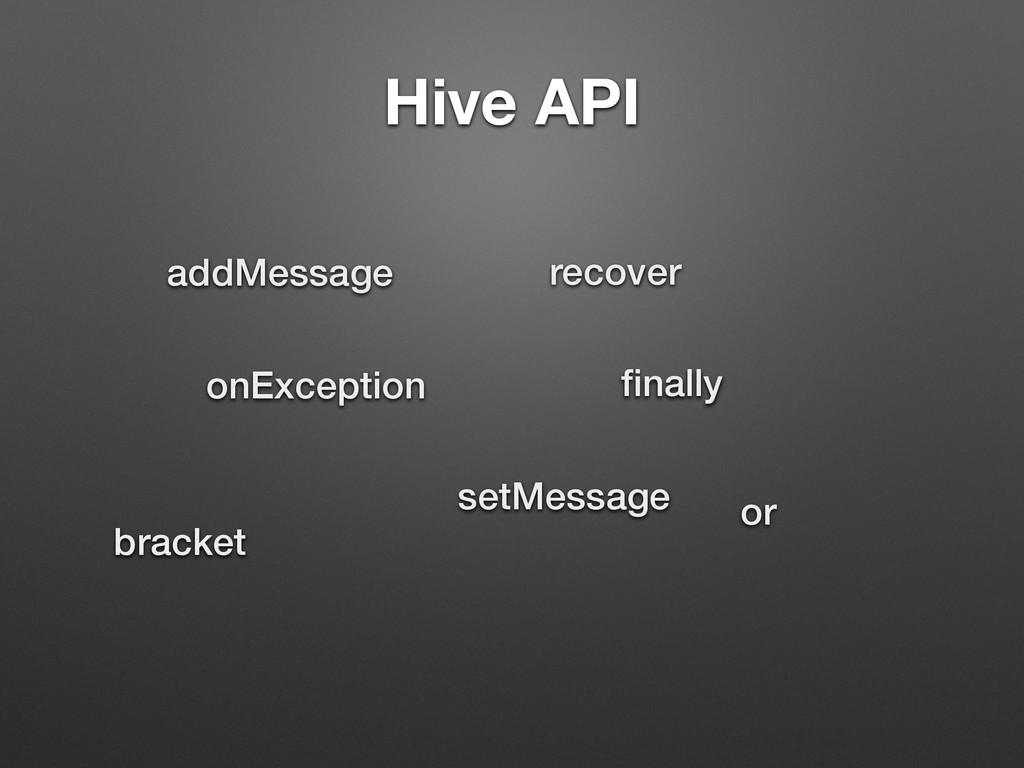 Hive API or finally bracket onException addMessa...