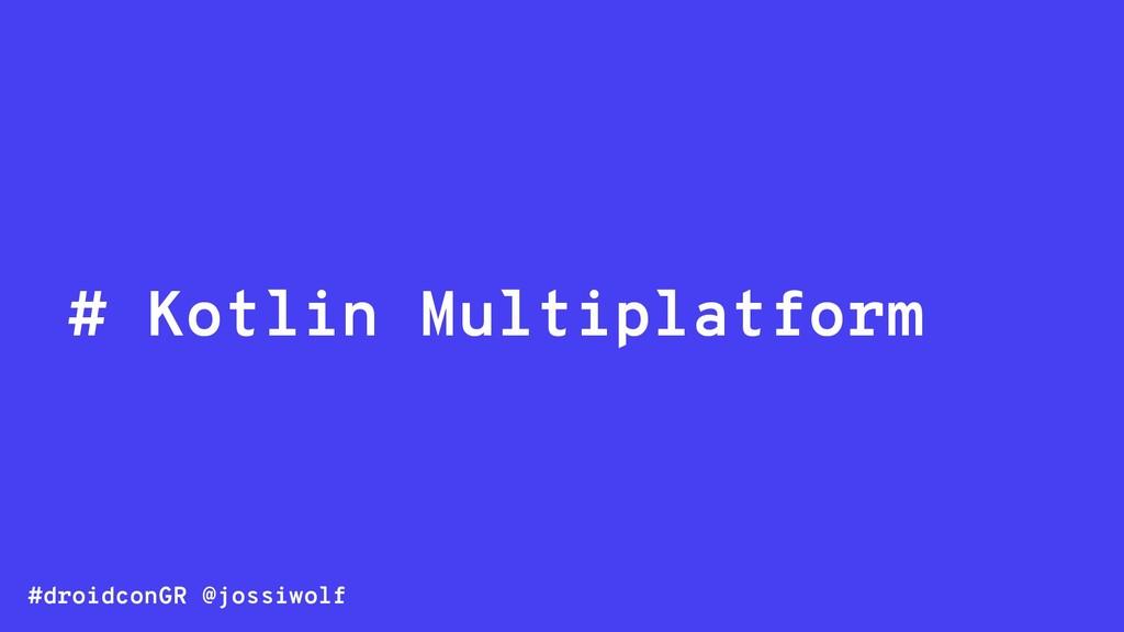 #droidconGR @jossiwolf # Kotlin Multiplatform