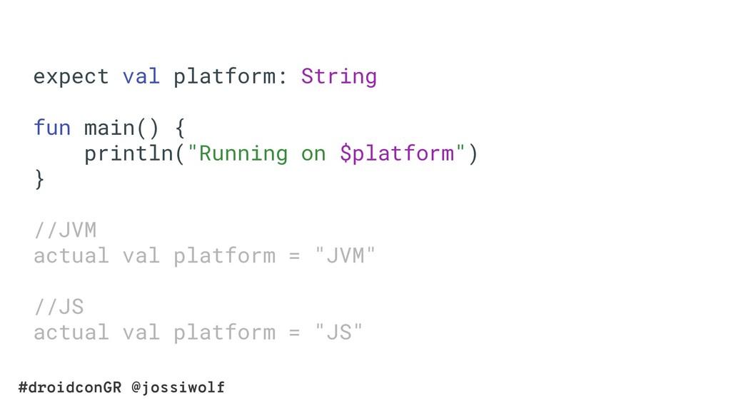 #droidconGR @jossiwolf expect val platform: Str...