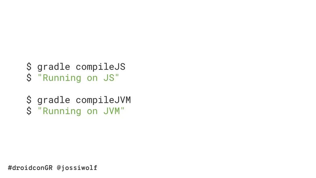 "#droidconGR @jossiwolf $ gradle compileJS $ ""Ru..."