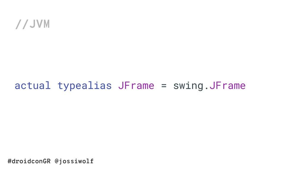 #droidconGR @jossiwolf actual typealias JFrame ...