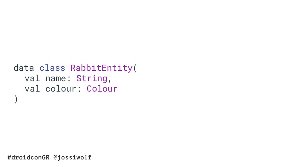 #droidconGR @jossiwolf data class RabbitEntity(...