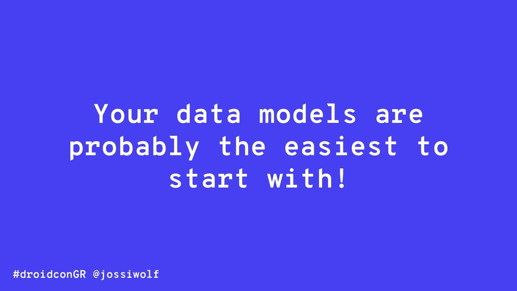 #droidconGR @jossiwolf Your data models are pro...