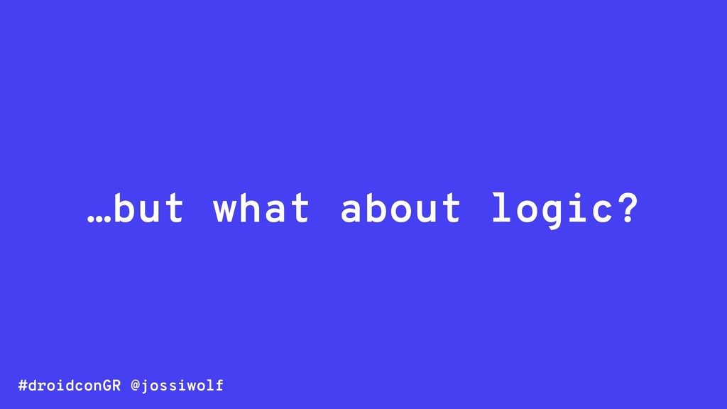 #droidconGR @jossiwolf …but what about logic?