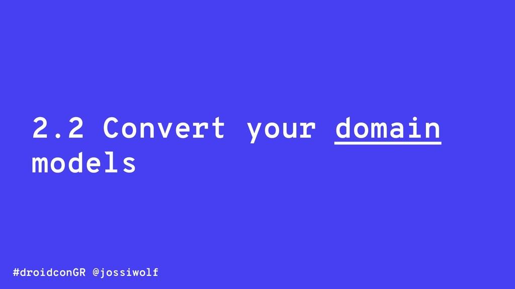 #droidconGR @jossiwolf 2.2 Convert your domain ...