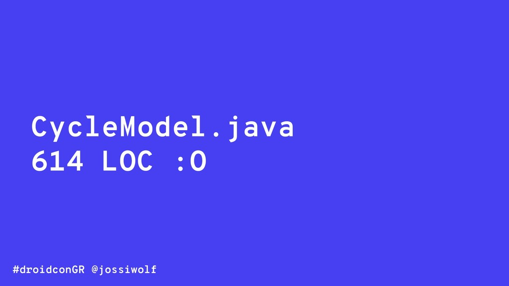 #droidconGR @jossiwolf CycleModel.java 614 LOC ...
