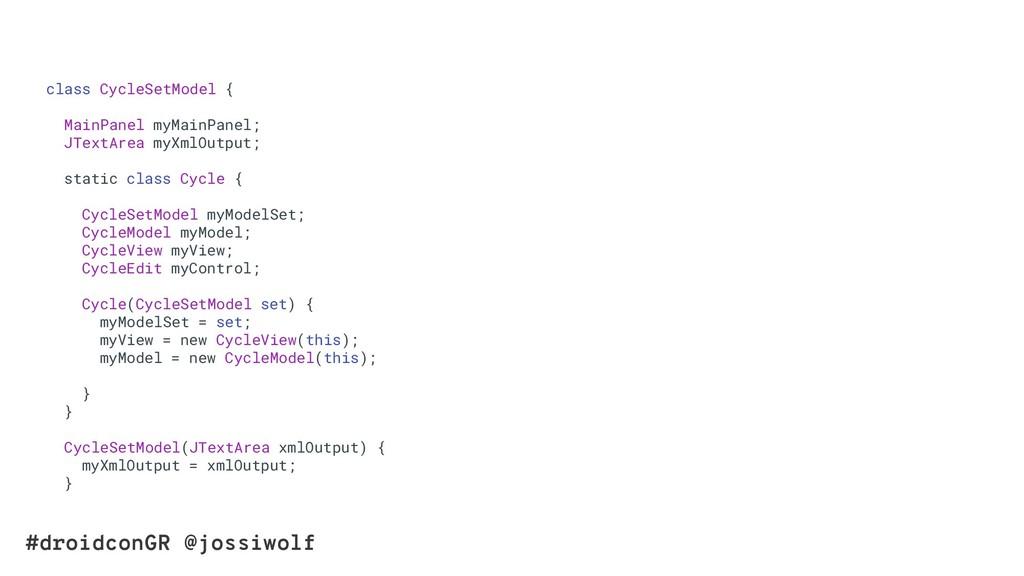 #droidconGR @jossiwolf class CycleSetModel { Ma...