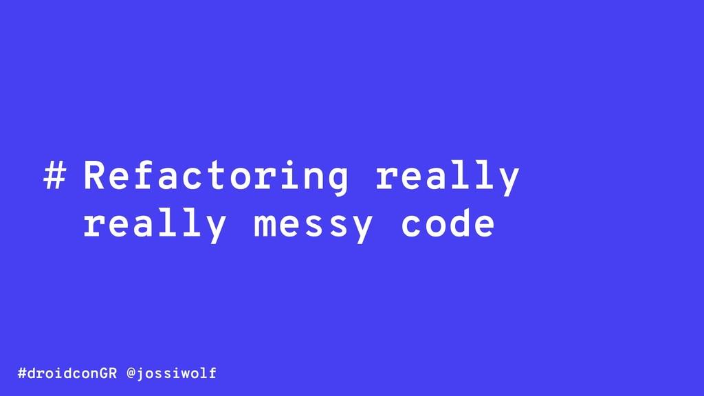 #droidconGR @jossiwolf # Refactoring really rea...